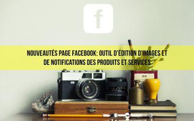 Page Facebook, deux nouveaux outils : éditez vos images et notifiez vos produits et services
