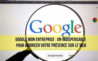 Google mon entreprise :  gratuit, simple et efficace pour une présence sur Google.