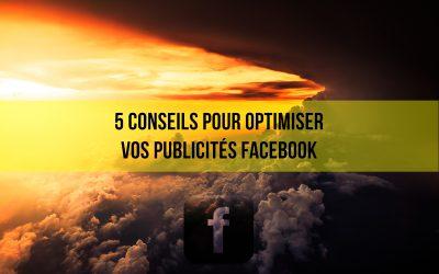 5 conseils pour optimiser une publicité sur Facebook