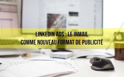 Linkedin Ads : Le InMail comme nouveau format de publicité