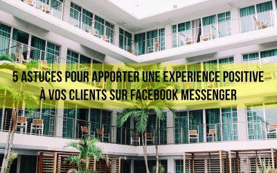 5 astuces pour apporter une expérience positive à vos clients sur Facebook Messenger.