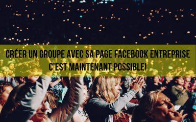 Créer un groupe Facebook avec sa page entreprise, c'est maintenant possible!