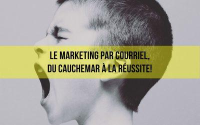 Le marketing par courriel, du cauchemar à la réussite!