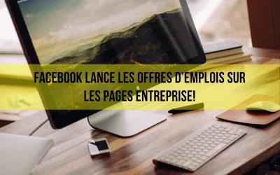 Facebook lance les offres d'emplois sur les pages Entreprise!