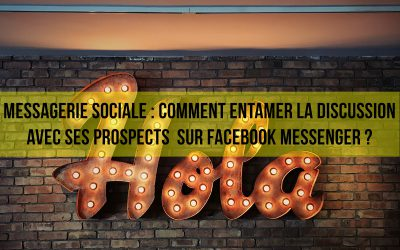 Messagerie sociale : Comment entamer la discussion avec ses prospects / clients sur Facebook Messenger ?
