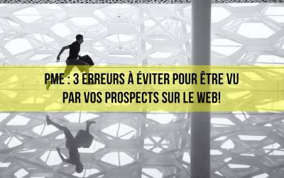 PME : 3 erreurs à éviter pour être vu par vos prospects sur le web!