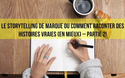 Le storytelling de marque ou comment raconter des histoires vraies (en mieux) – partie 2