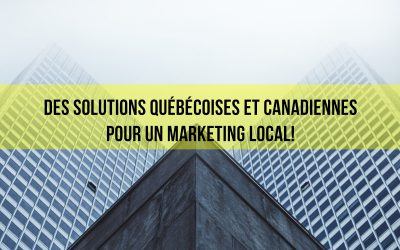 Des solutions Québécoises et Canadiennes pour un marketing local!