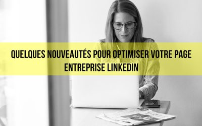 Quelques nouveautés pour optimiser votre page Entreprise Linkedin