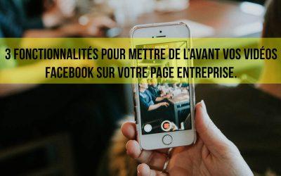 3 fonctionnalités pour mettre de l'avant vos vidéos Facebook sur votre page entreprise.