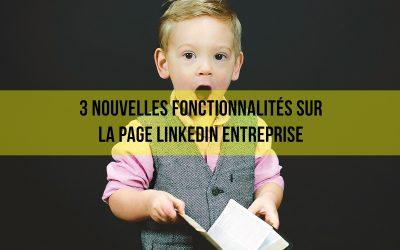 3 nouvelles fonctionnalités sur la page Entreprise Linkedin