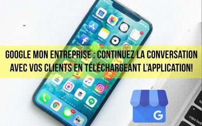 Google mon entreprise : Continuez la conversation avec vos clients en téléchargeant l'application!