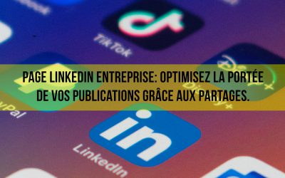 Page Linkedin Entreprise: optimisez la portée de vos publications grâce aux partages.